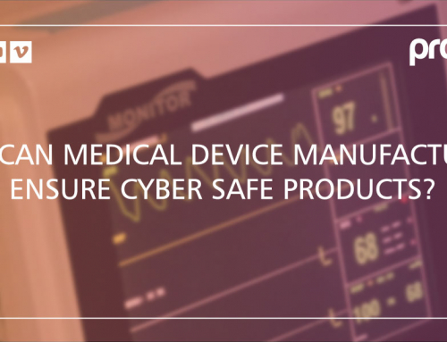 How can Medical Device Manufacturers Ensure Cyber Safe Products?