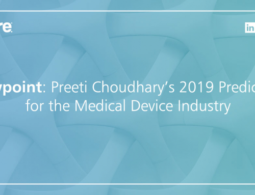 A Viewpoint from Preeti Choudhary – 2019 Predictions for the Medical Device Industry