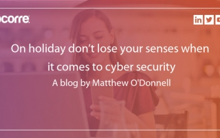 Remember to unplug when you take annual leave this summer, but don't lose your senses when it comes to Cyber Security